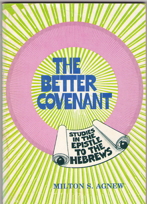 Image for The Better Covenant A 13-Lesson Study of the Book of Hebrews