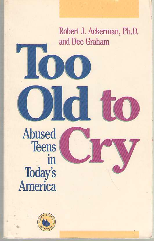 Image for Too Old To Cry Abused Teens in Today's America