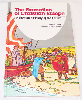 Image for The Formation Of Christian Europe An Illustrated History of the Church from 600-900