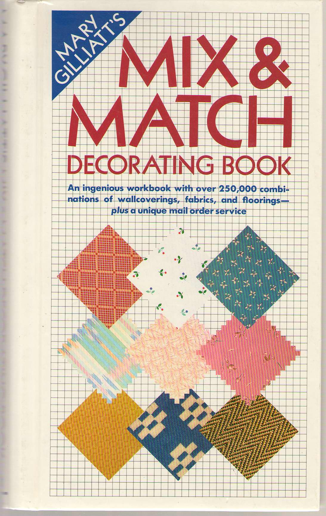 Image for Mary Gilliatt's Mix & Match Decorating Book An Ingenious Idea-Book with over 250,000 Combinations of Wallcoverings, Fabrics, and Floorings, Many of Which Are Available by Mail