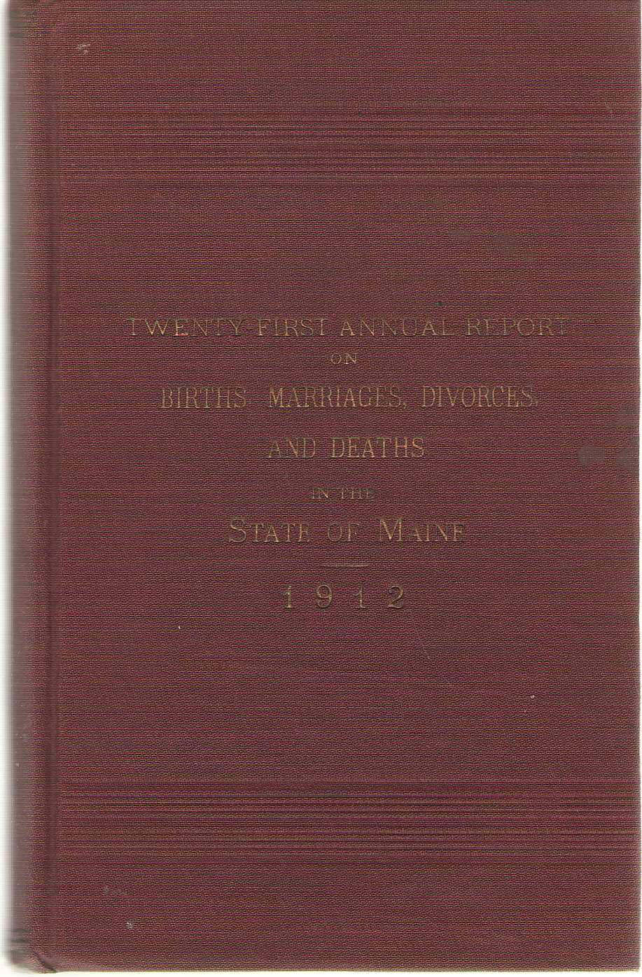 Image for Twenty First Annual Report On Births, Marriages, Divorces, And Deaths, In The State Of Maine For The Year Ending December 31, 1912