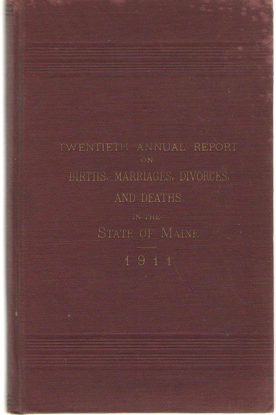 Image for Twentieth Annual Report On Births, Marriages, Divorces, And Deaths, In The State Of Maine For The Year Ending December 31, 1911
