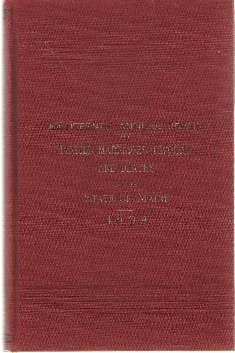 Image for Eighteenth Annual Report On Births, Marriages, Divorces, And Deaths, In The State Of Maine For The Year Ending December 31, 1909