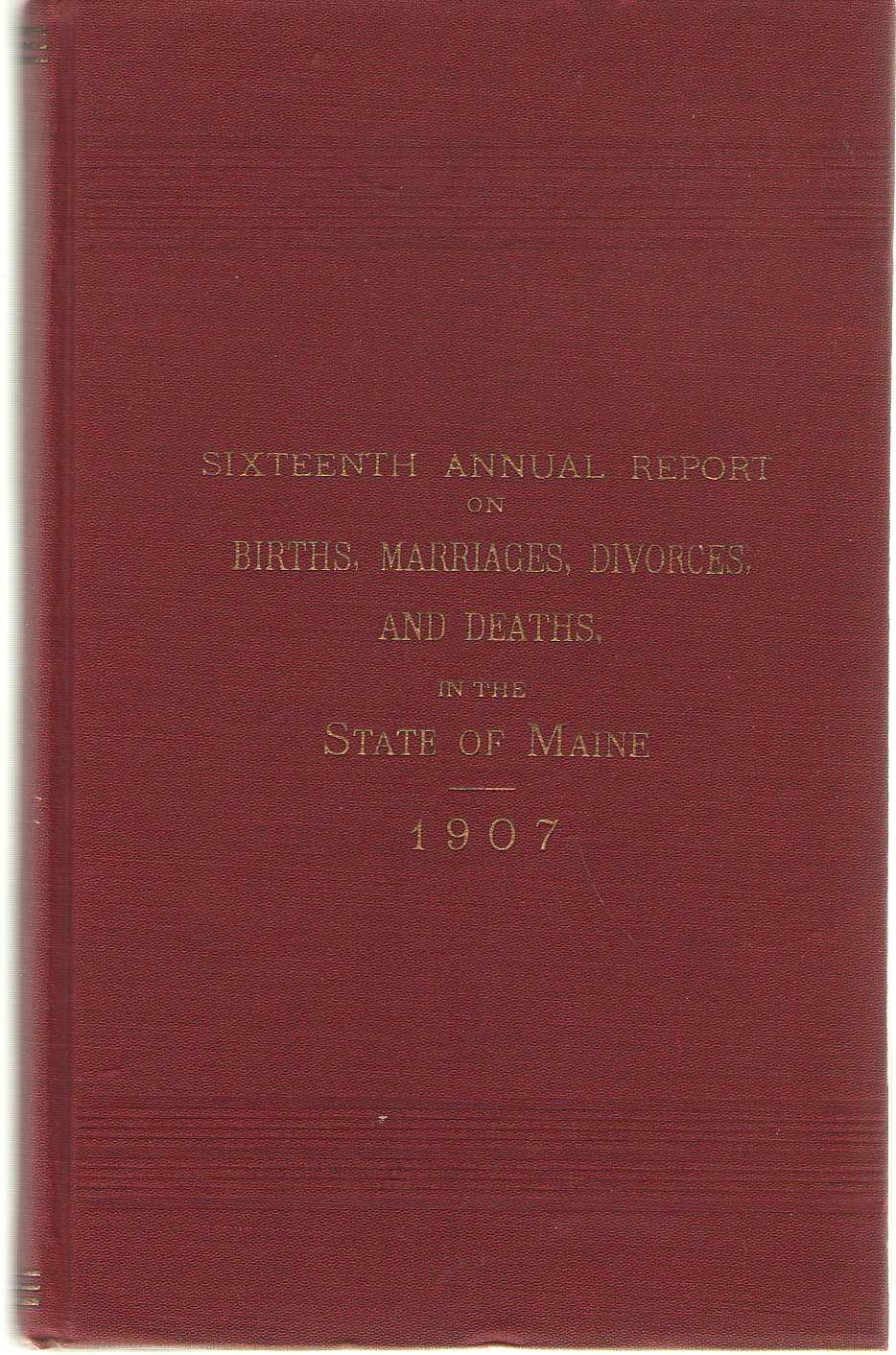 Image for Sixteenth Annual Report On Births, Marriages, Divorces, And Deaths, In The State Of Maine For The Year Ending December 31, 1907