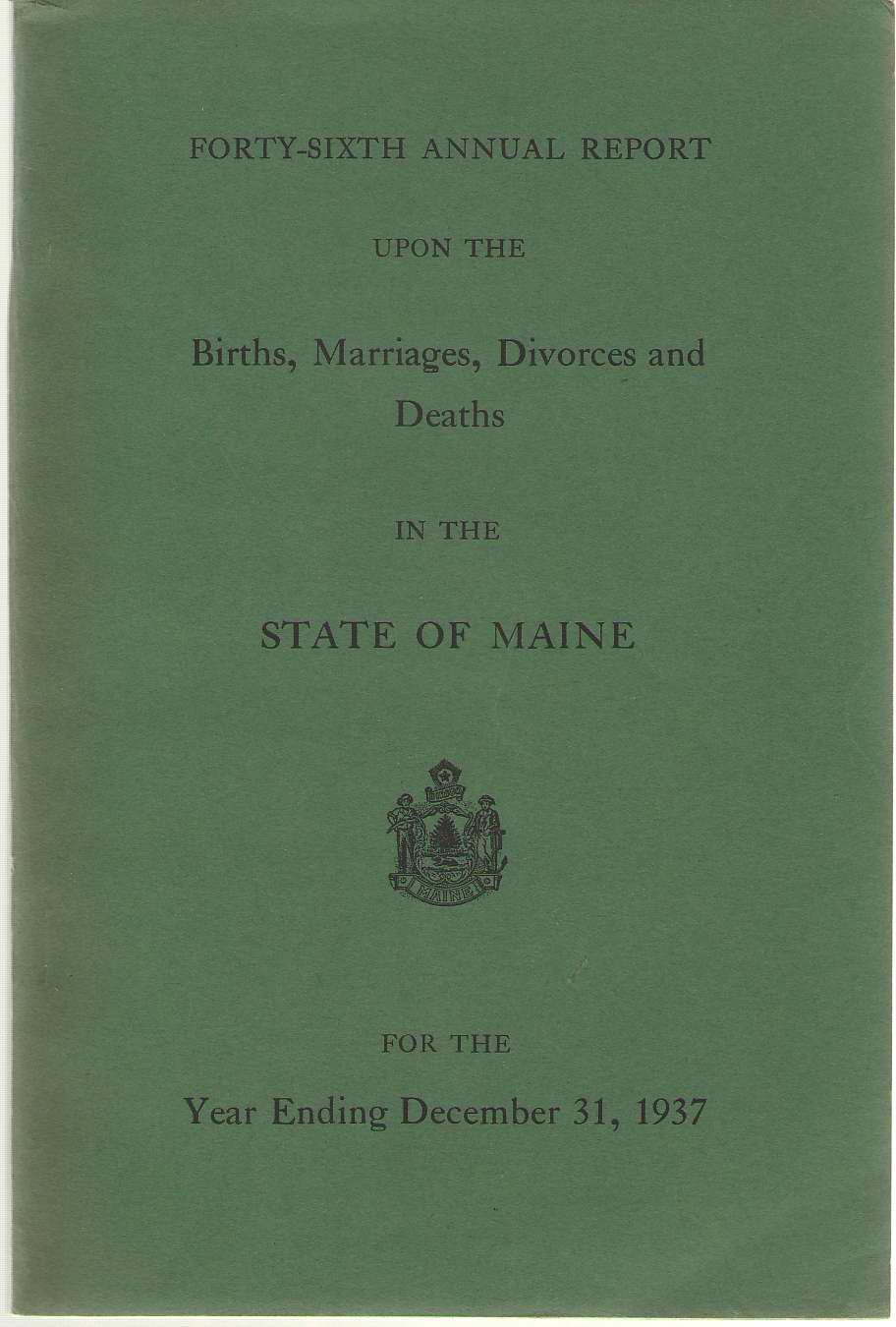 Image for Forty-sixth Annual Report On Births, Marriages, Divorces, And Deaths, In The State Of Maine For The Year Ending December 31, 1937