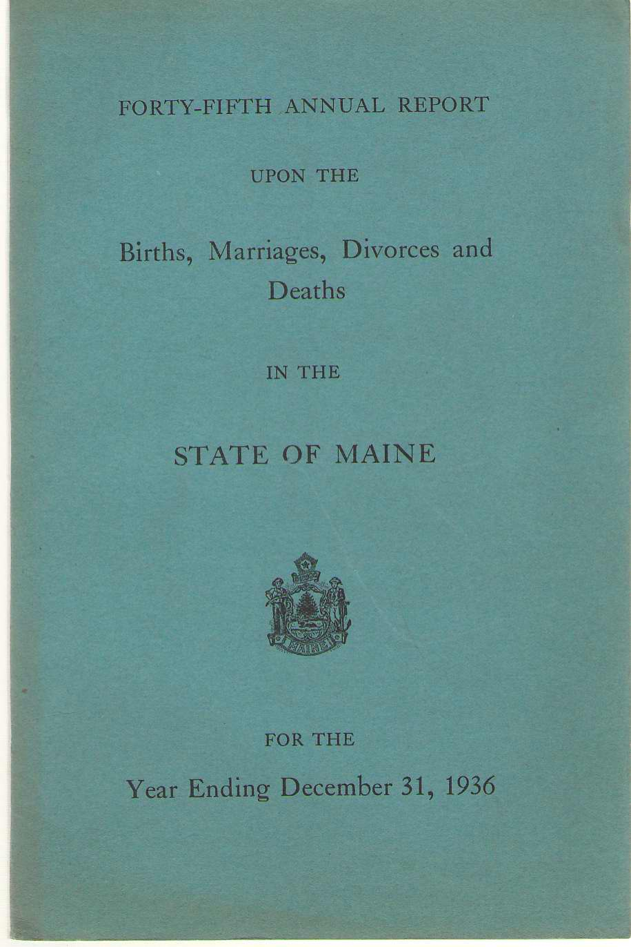 Image for Forty-fifth Annual Report On Births, Marriages, Divorces, And Deaths, In The State Of Maine For The Year Ending December 31, 1936