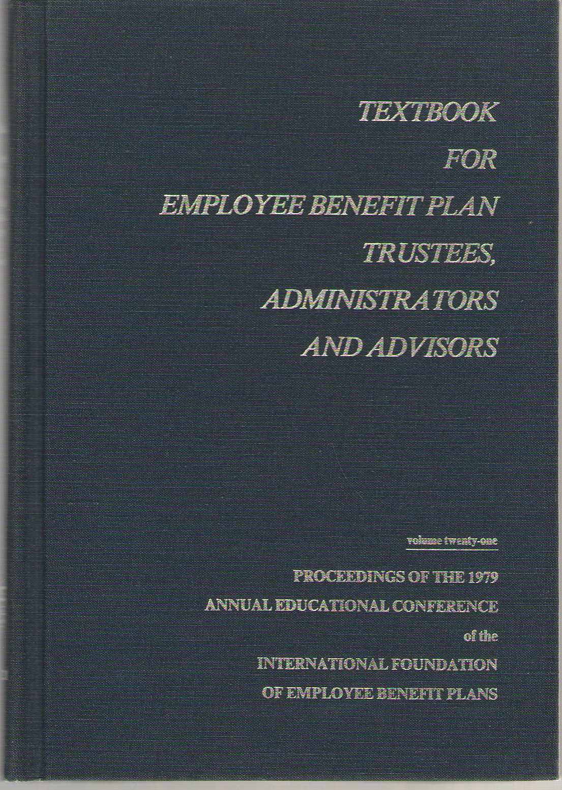 Image for Textbook For Employee Benefit Plan Trustees, Administrators And Advisors Proceedings of the 1979 Annual Educational Conference