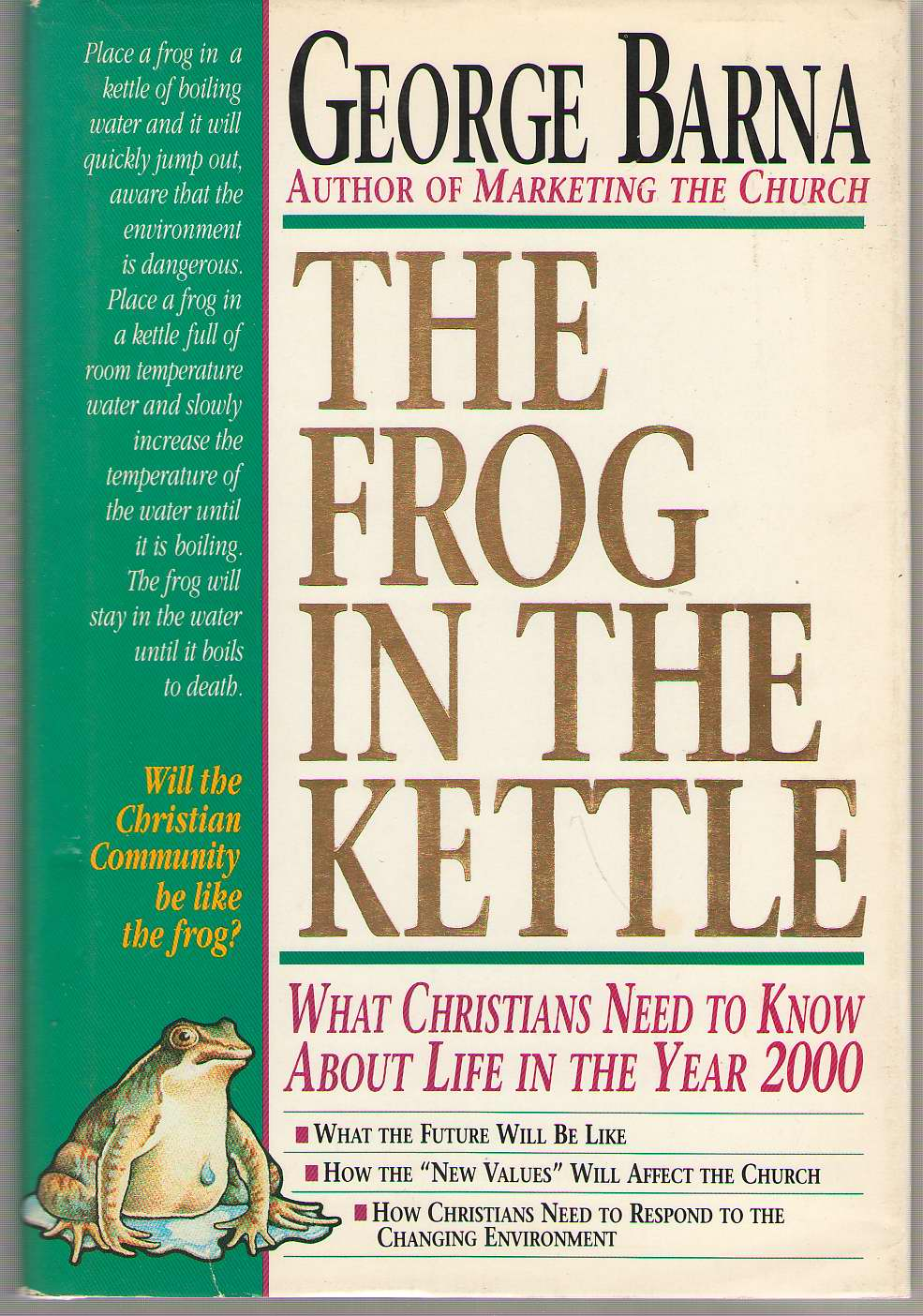 Image for The Frog In The Kettle What Christians Need to Know about Life in the Year 2000