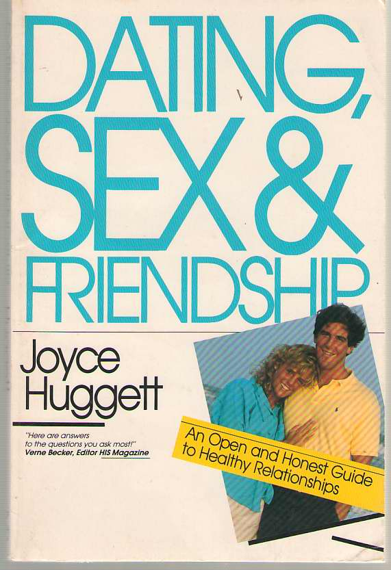 Image for Dating, Sex & Friendship An Open and Honest Guide to Healthy Relationships