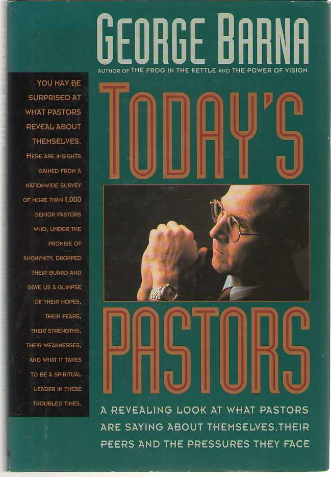 Image for Today's Pastors A Revealing Look a What Pastors Are Saying about Themselves, Their Peers and the Pressures They Face