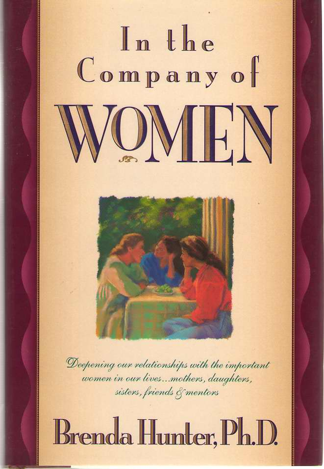 Image for In The Company Of Women Deepening Our Relationships with the Important Women in Our Lives--Mothers, Daughters, Sisters, Friends & Mentors
