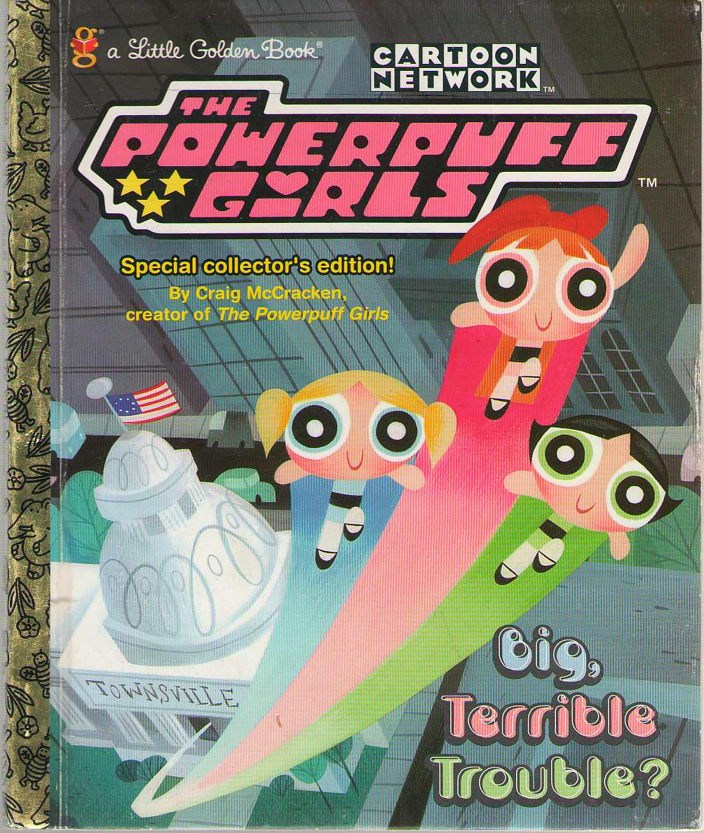 Image for Cartoon Network The Powerpuff Girls  Big, Terrible Trouble?  Little Golden Book