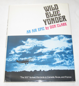 Image for Wild Blue Yonder An Air Epic. the 300 Yankee Warbirds in Canada, Texas, and France