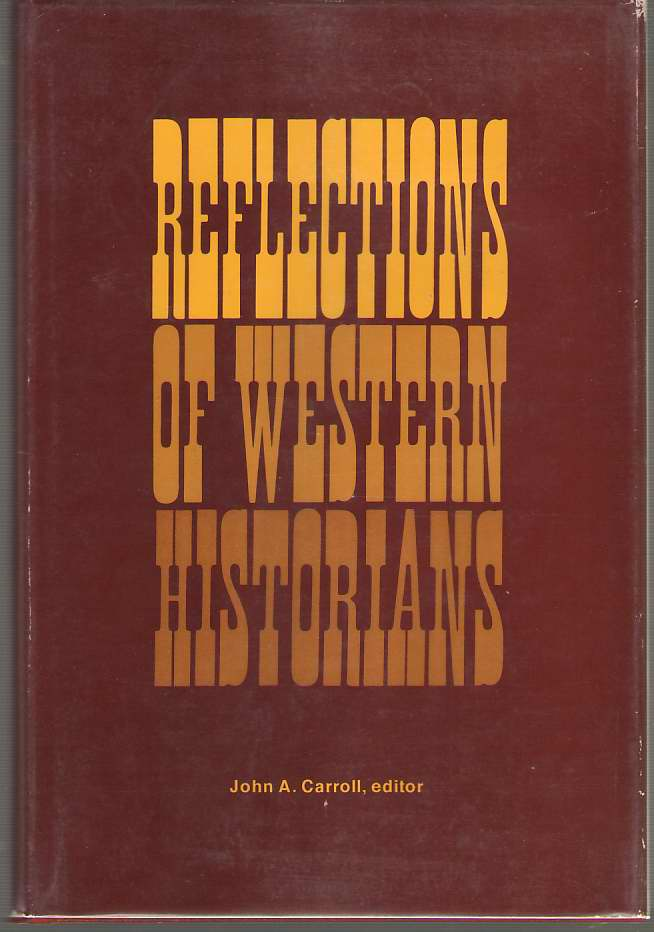 Image for Reflections Of Western Historians Papers of the 7th Annual Conference of the Western History Association on the History of Western America, San Francisco, California: October 12-14, 1967