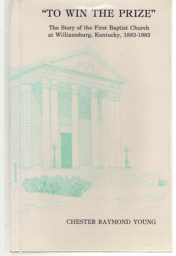 Image for To Win the Prize  The Story of the First Baptist Church at Williamsburg, Kentucky, 1883-1983
