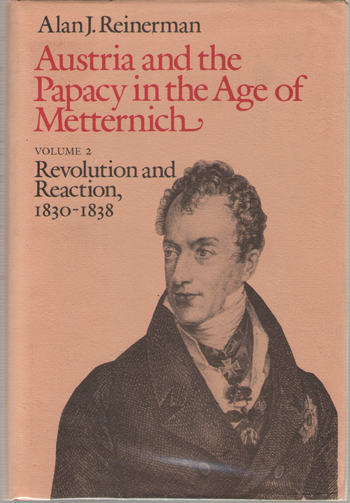 Image for Austria and the Papacy in the Age of Metternich  Revolution and Reaction, 1830-1838