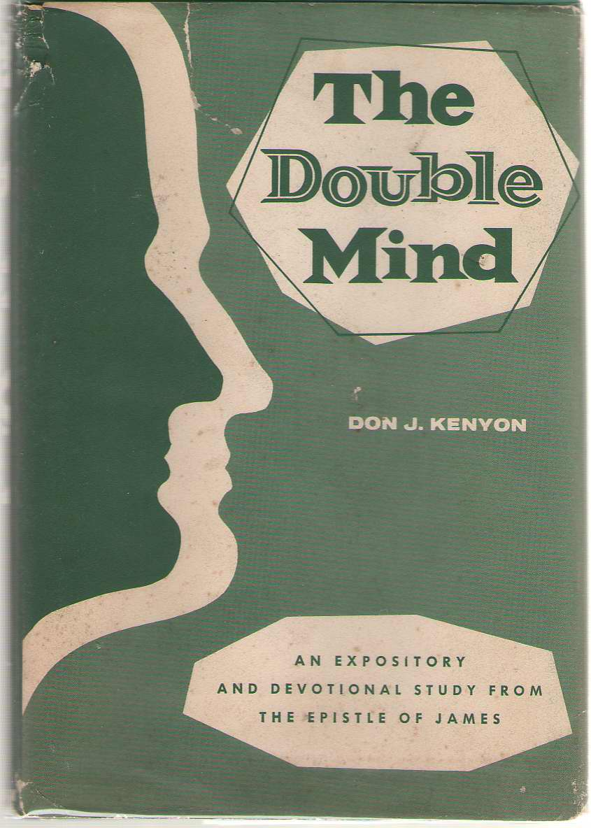 Image for The Double Mind An Expository and Devotional Study from the Epistle of James