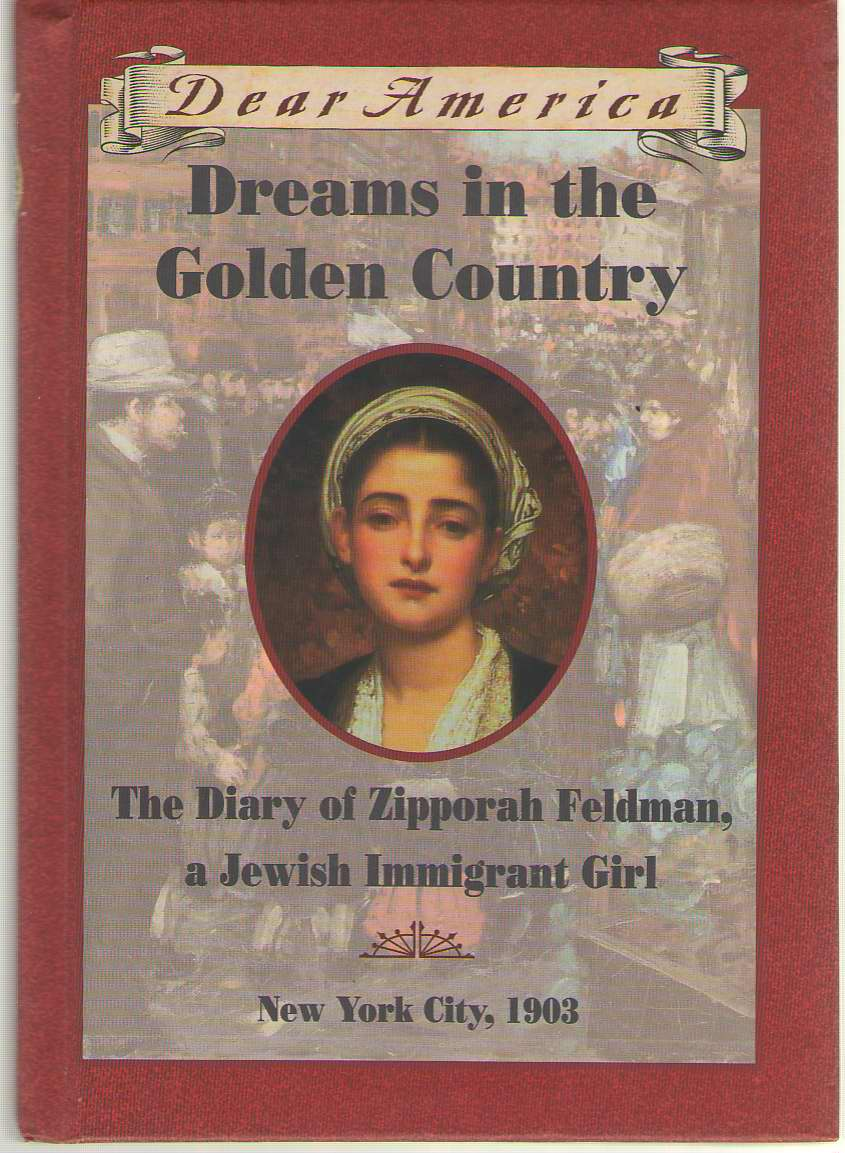 Image for Dreams in the Golden Country  The Diary of Zipporah Feldman, a Jewish Immigrant Girl, New York City, 1903