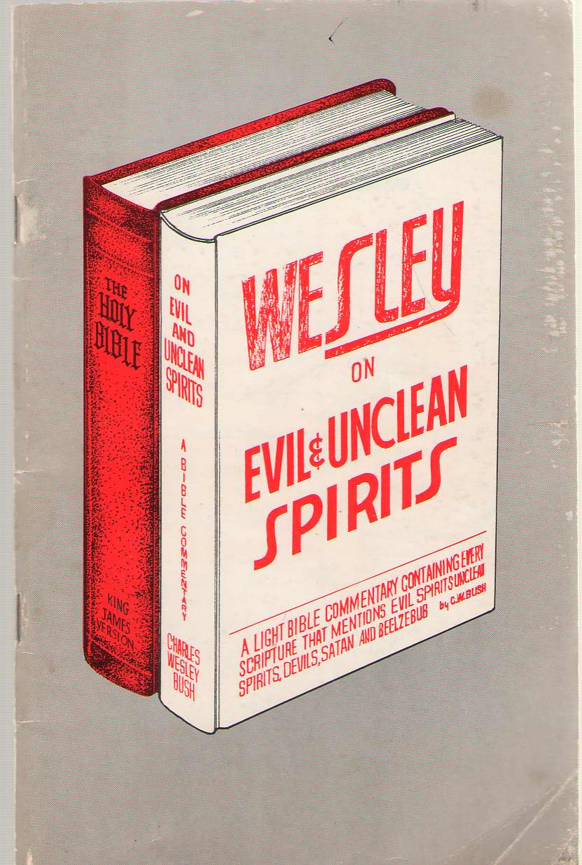 Image for Wesley On Evil And Unclean Spirits A Light Bible Commentary Containing Every Scripture That Mentions Evil Spirits, Unclean Spirits, Devils, Satan and Beelzebub