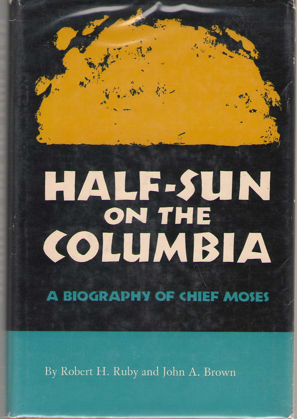 Image for Half-Sun on the Columbia A Biography of Chief Moses
