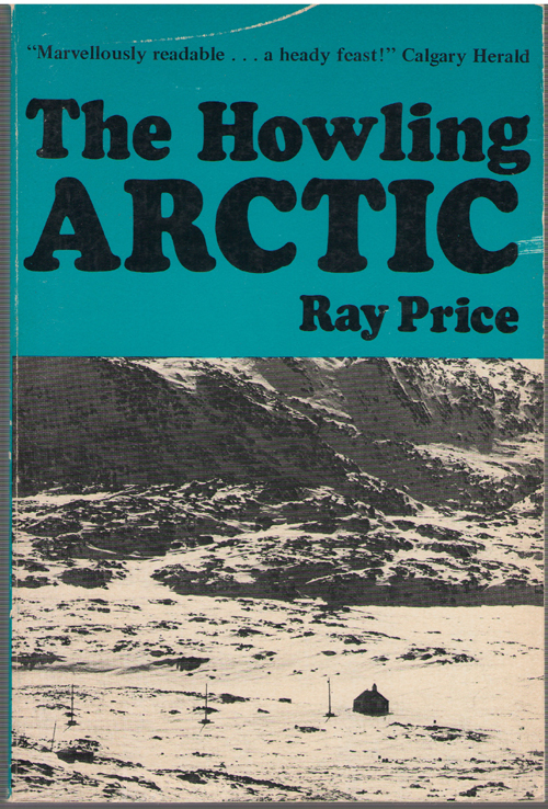 Image for The Howling Arctic The Remarkable People Who Made Canada Sovereign in the Farthest North