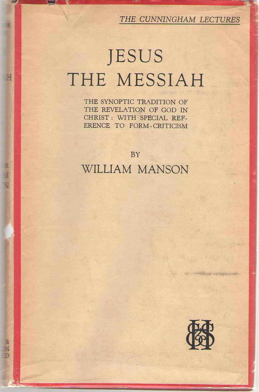 Image for Jesus The Messiah The Synoptic Tradition of the Revelation of God in Christ: with Special Reference to Form Criticism