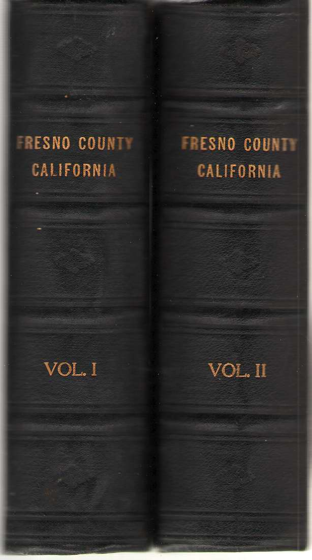 Image for History Of Fresno County, California With Biographical Sketches of the Leading Men and Women of the County Who Have Been Identified with its Growth and Development from the Early Days to the Present