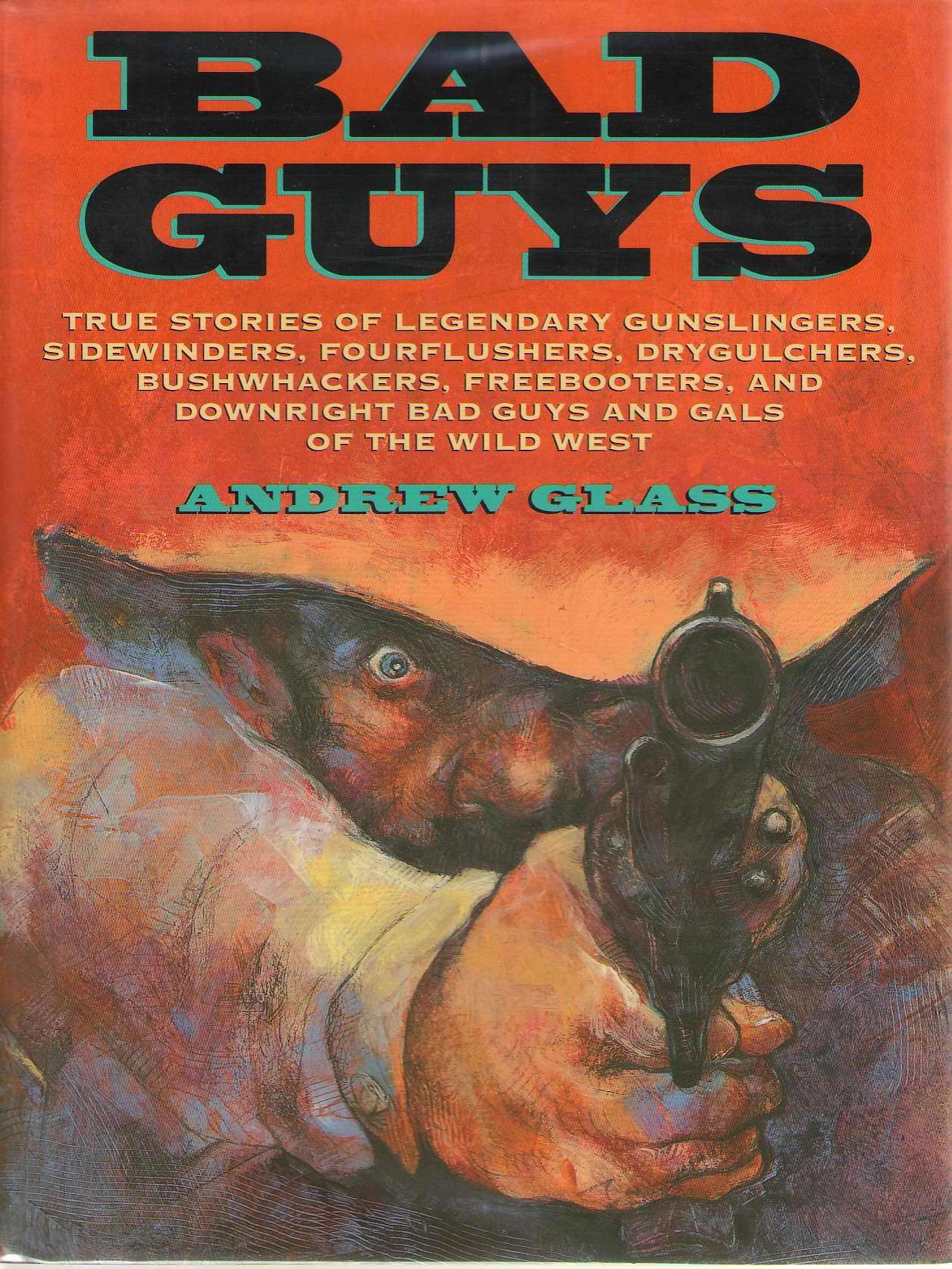 Image for Bad Guys  True Stories of Legendary Gunslingers, Sidewinders, Fourflushers, Drygulchers, Bushwhackers, Freebooters, and Downright Bad Guys and Gals of the Wild West