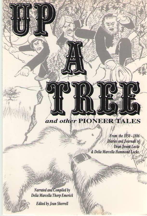 Image for Up A Tree And Other Pioneer Tales From the 1850-1886 Diaries and Journals of Dean Jewett Lock & Delia Marcella Hammong Locke