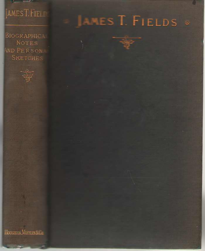 Image for James T. Fields  Biographical Notes and Personal Sketches