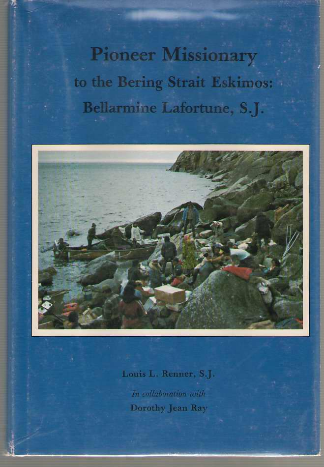 Image for Pioneer Missionary to the Bering Strait Eskimos  Bellarmine Lafortune, S.J.
