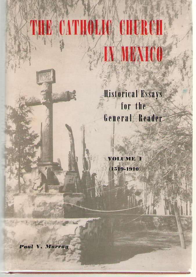 Image for The Catholic Church in Mexico  Historical Essays for the General Reader - Volume I: 1519-1910
