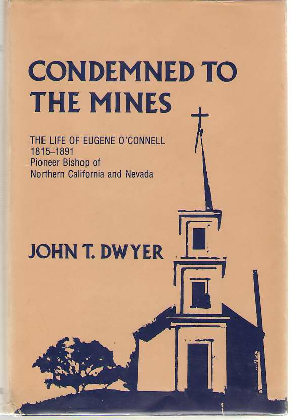Image for Condemned To The Mines The Life of Eugene O'Connell 1815-1891, Pioneer Bishop of Northern California and Nevada