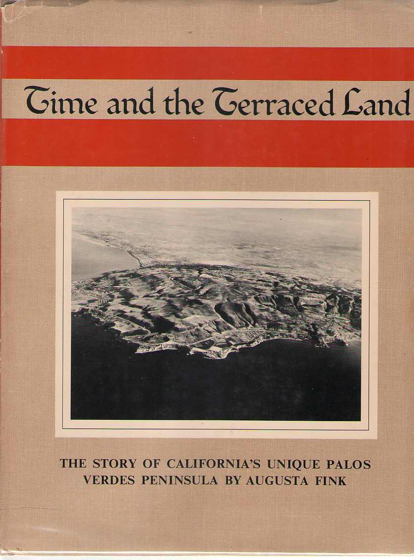 Image for Time And The Terraced Land The Story of California's Unique Palos Verdes Peninsula