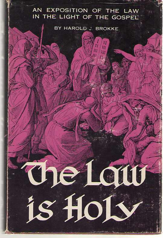 Image for The Law Is Holy An Exposition of the Law in the Light of the Gospel