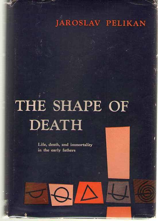 Image for The Shape of Death   Life, Death and Immortality in the Early Fathers