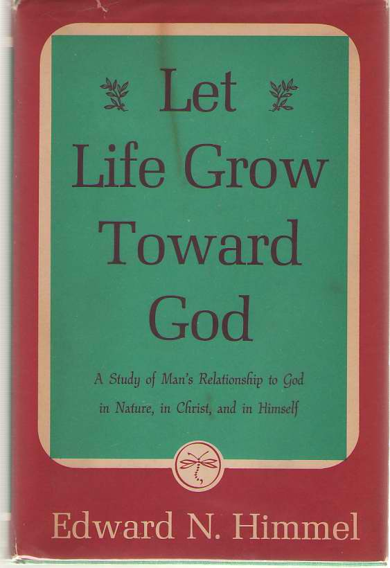 Image for Let Life Grow Toward God A Study of Man's Relationship to God in Nature, in Christ, and in Himself