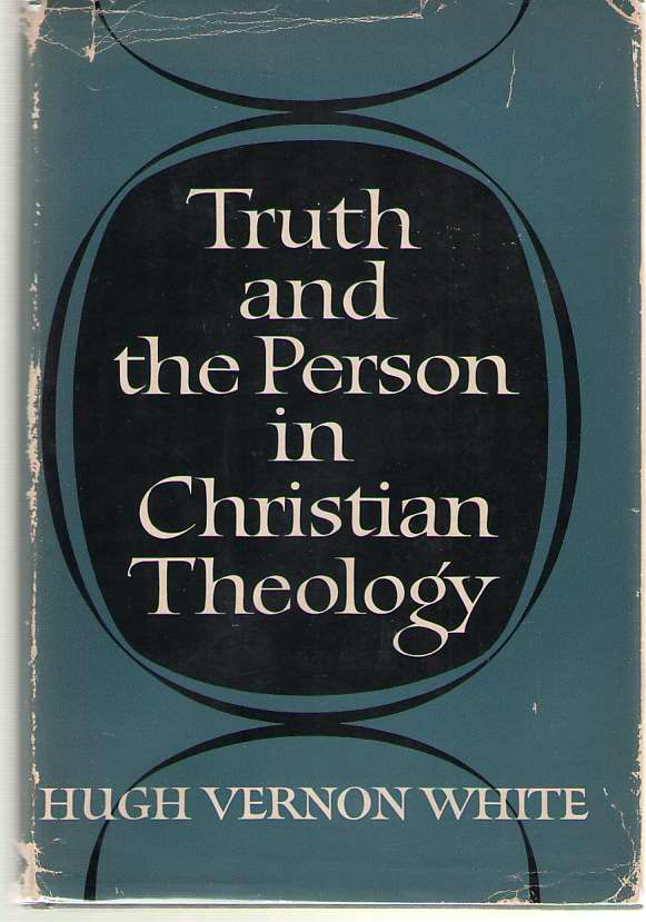 Image for Truth And The Person In Christian Theology A Theological Essay in Terms of the Spiritual Person