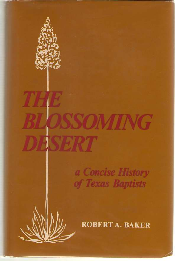 Image for The Blossoming Desert A Concise History of Texas Baptists