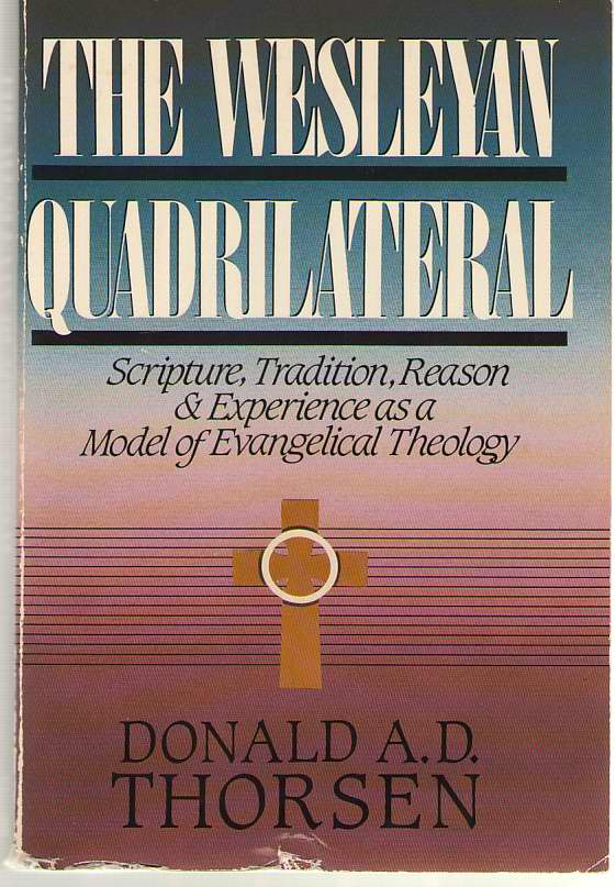 Image for The Wesleyan Quadrilateral  Scripture, Tradition, Reason and Experience as a Model of Evangelical Theology