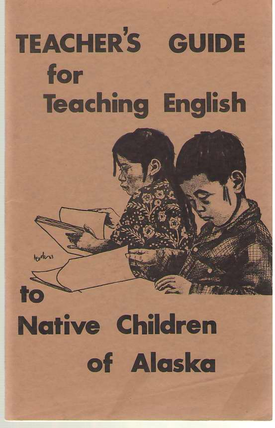 Image for A Teacher's Guide For Teaching English To The Native Children Of Alaska (Eskimo and Athapaskan)
