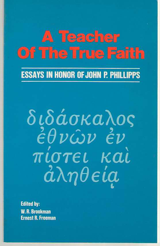 Image for A Teacher of the True Faith Essays in Honor of John P. Phillips