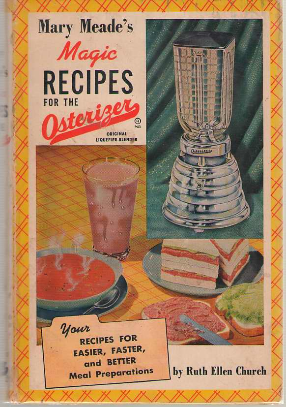 Image for Mary Meade's Magic Recipes for the Osterizer - Your Recipes for Easier, Faster, and Better Mean Preparations