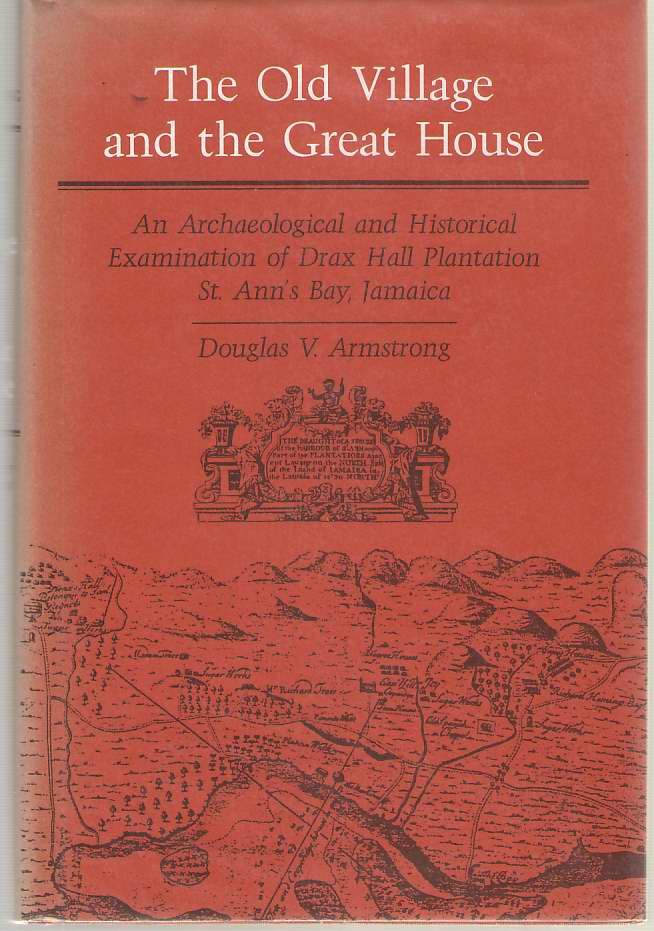 Image for The Old Village And The Great House An Archaeological and Historical Examination of Drax Hall Plantation, St. Ann's Bay, Jamaica