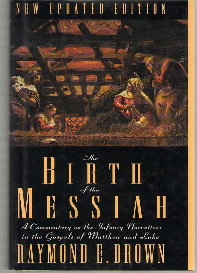 Image for The Birth of the Messiah   A Commentary on the Infancy Narratives in the Gospels of Matthew and Luke