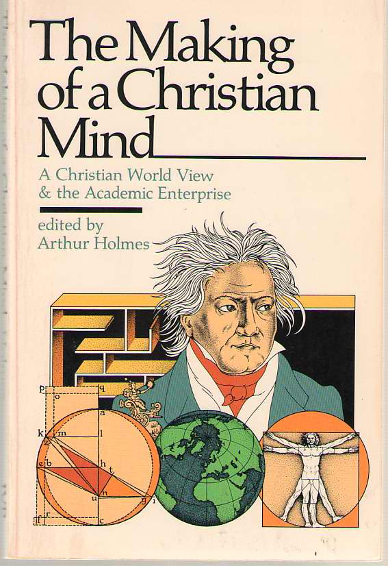 Image for The Making of a Christian mind A Christian World View & the Academic Enterprise