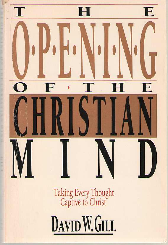 Image for The Opening of the Christian Mind  Taking Every Thought Captive to Christ