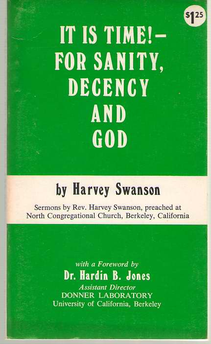 Image for It Is Time! - For Sanity, Decency And God Sermons by Rev. Harvey Swanson, Preached At North Congregational Church, Berkeley, California