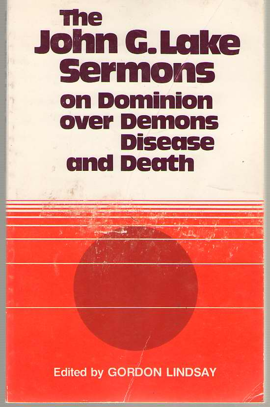 Image for The John G Lake Sermons  On Dominion Over Demons, Disease and Death