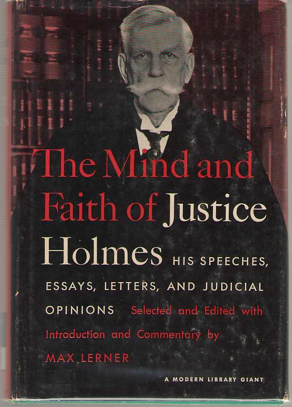 Image for The Mind and Faith of Justice Holmes  His Speeches, Essays, Letters and Judicial Opinions